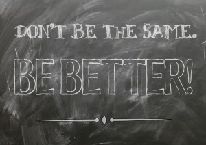 chalk board: don't be the same be better