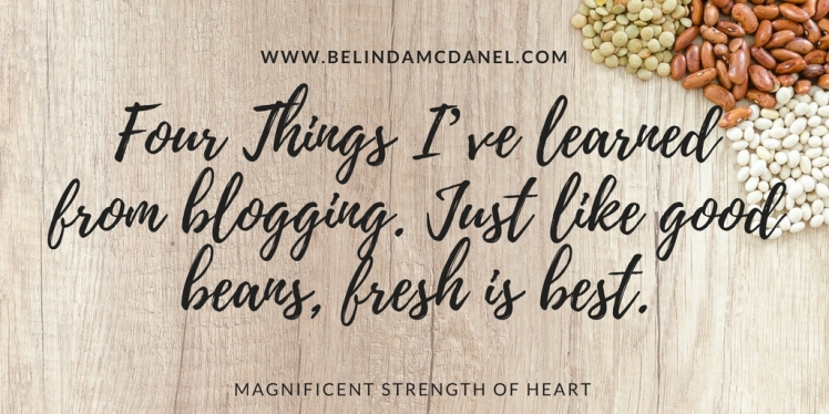 Four Things I_ve learned from blogging. Just like good beans, fresh is best.