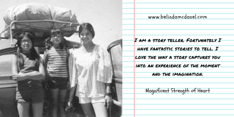 Three girls standing in front of a VW bug packed with luggage on top of it. TEXT: www.belindamcdanel.com I am a story teller. Fortunately I have fantastic stories to tell. I love the way a story captures you into an experience of the moment and the imagination. Magnificent Strength of Heart